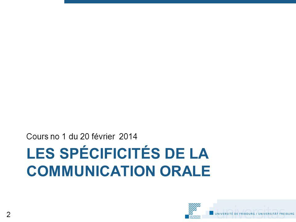 LES SPÉCIFICITÉS DE LA COMMUNICATION ORALE Cours no 1 du 20 février 2014 2