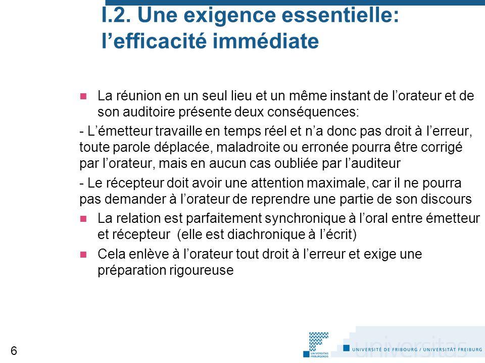 I.2. Une exigence essentielle: l'efficacité immédiate La réunion en un seul lieu et un même instant de l'orateur et de son auditoire présente deux con