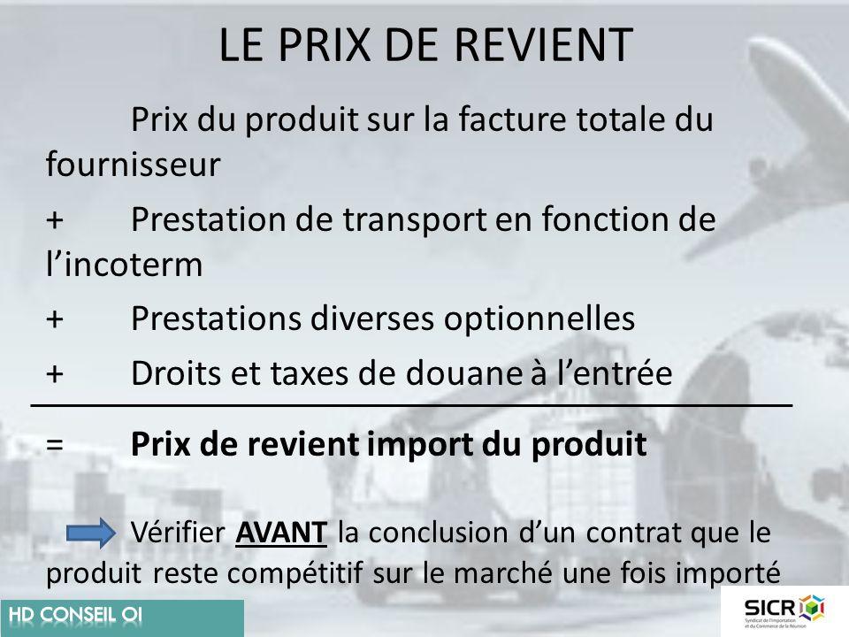LE PRIX DE REVIENT Prix du produit sur la facture totale du fournisseur +Prestation de transport en fonction de l'incoterm +Prestations diverses optio