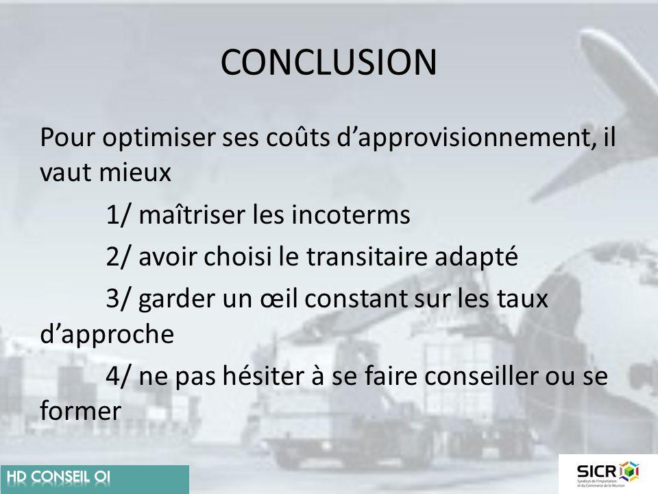 CONCLUSION Pour optimiser ses coûts d'approvisionnement, il vaut mieux 1/ maîtriser les incoterms 2/ avoir choisi le transitaire adapté 3/ garder un œ