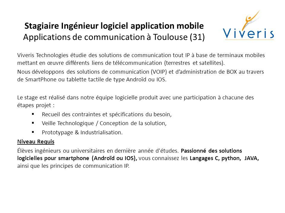 Stagiaire Ingénieur logiciel application mobile Applications de communication à Toulouse (31) Viveris Technologies étudie des solutions de développement sécuritaire assisté par ordinateur mettant en œuvre la suite d'outils SCADE de Esterel Technologies.