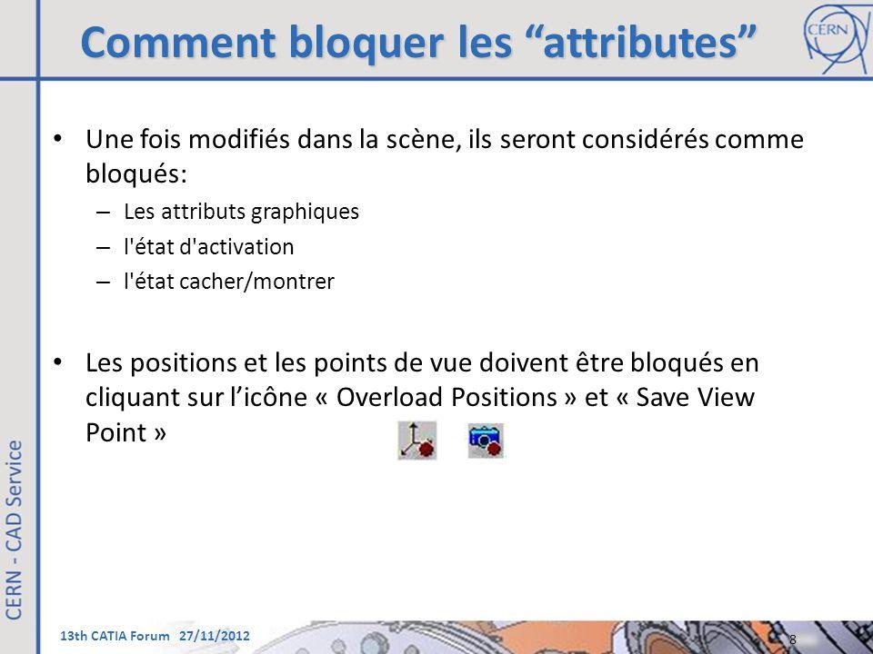 """13th CATIA Forum 27/11/2012 Comment bloquer les """"attributes"""" Une fois modifiés dans la scène, ils seront considérés comme bloqués: – Les attributs gra"""