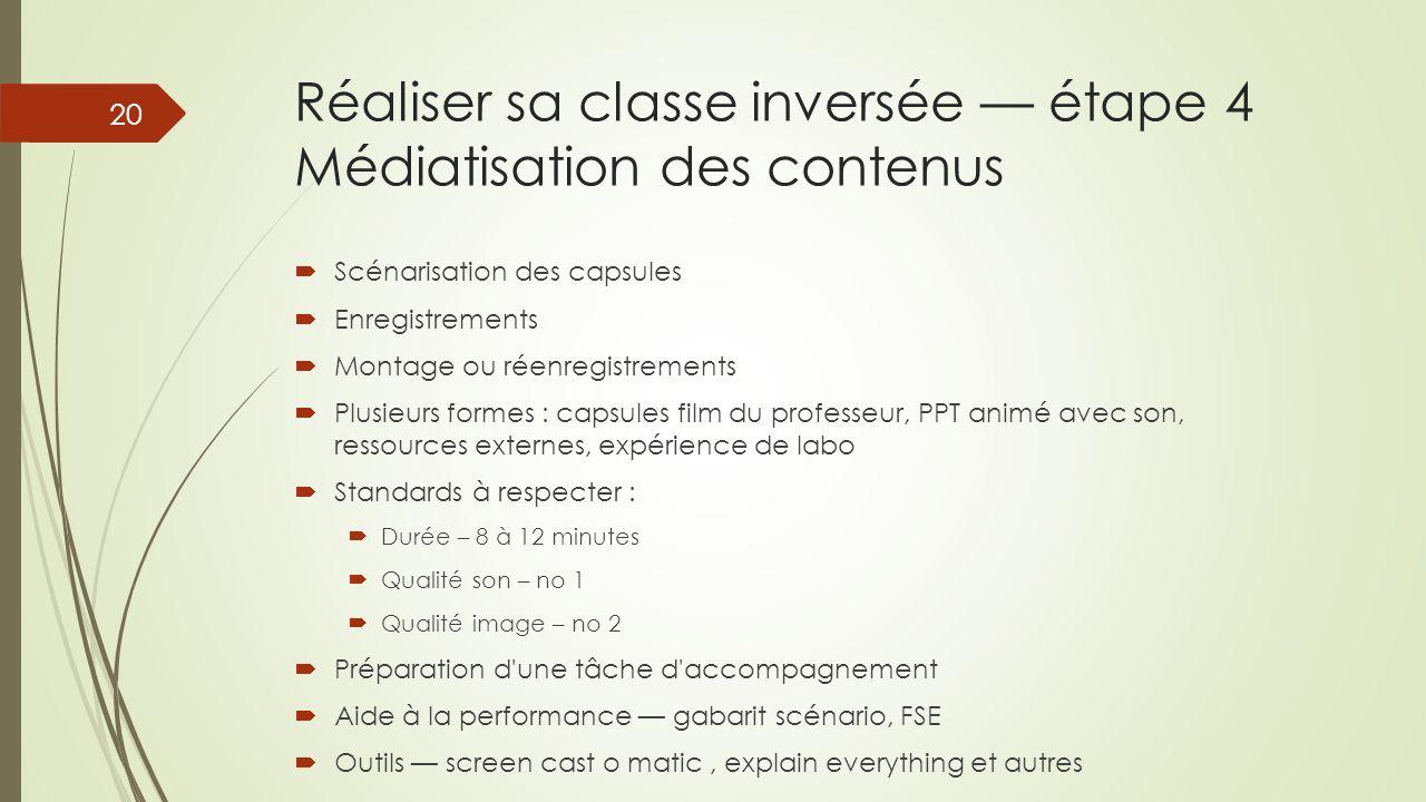 Réaliser sa classe inversée — étape 4 Médiatisation des contenus  Scénarisation des capsules  Enregistrements  Montage ou réenregistrements  Plusi