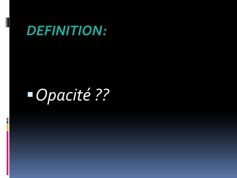 DEFINITION:  Opacité ??