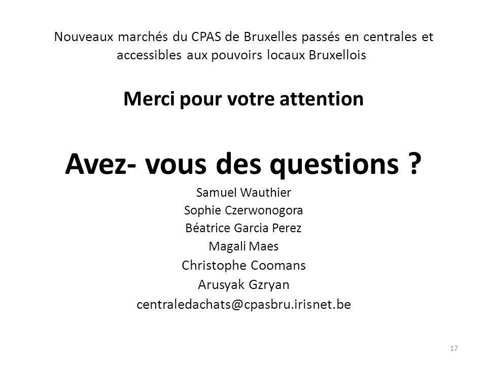 Nouveaux marchés du CPAS de Bruxelles passés en centrales et accessibles aux pouvoirs locaux Bruxellois Merci pour votre attention Avez- vous des ques