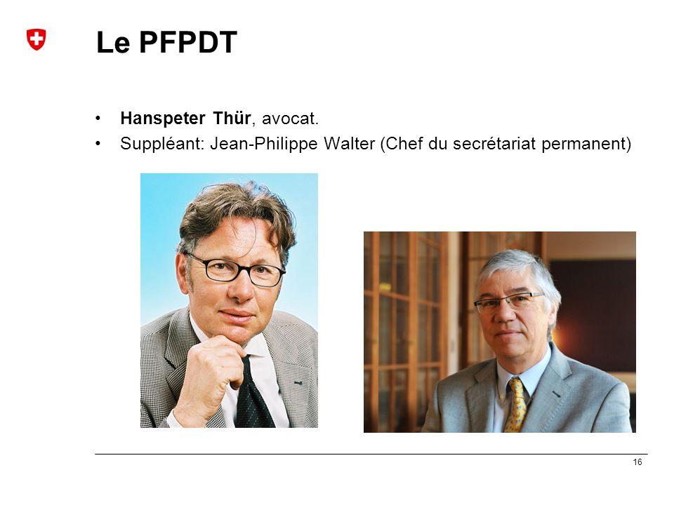 16 Le PFPDT Hanspeter Thür, avocat. Suppléant: Jean-Philippe Walter (Chef du secrétariat permanent)