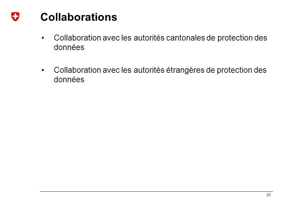 20 Collaborations Collaboration avec les autorités cantonales de protection des données Collaboration avec les autorités étrangères de protection des
