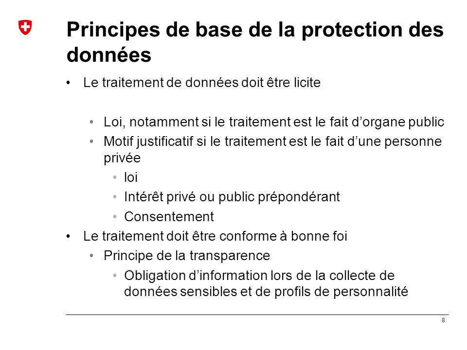 8 Principes de base de la protection des données Le traitement de données doit être licite Loi, notamment si le traitement est le fait d'organe public