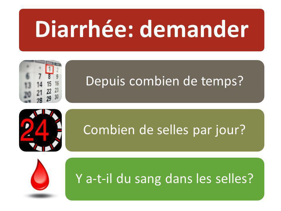 Diarrhée: demander Depuis combien de temps?Combien de selles par jour?Y a-t-il du sang dans les selles?