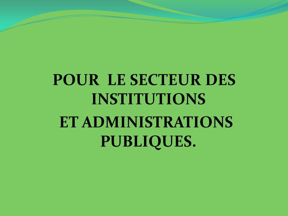 POUR LE SECTEUR DES INSTITUTIONS ET ADMINISTRATIONS PUBLIQUES.