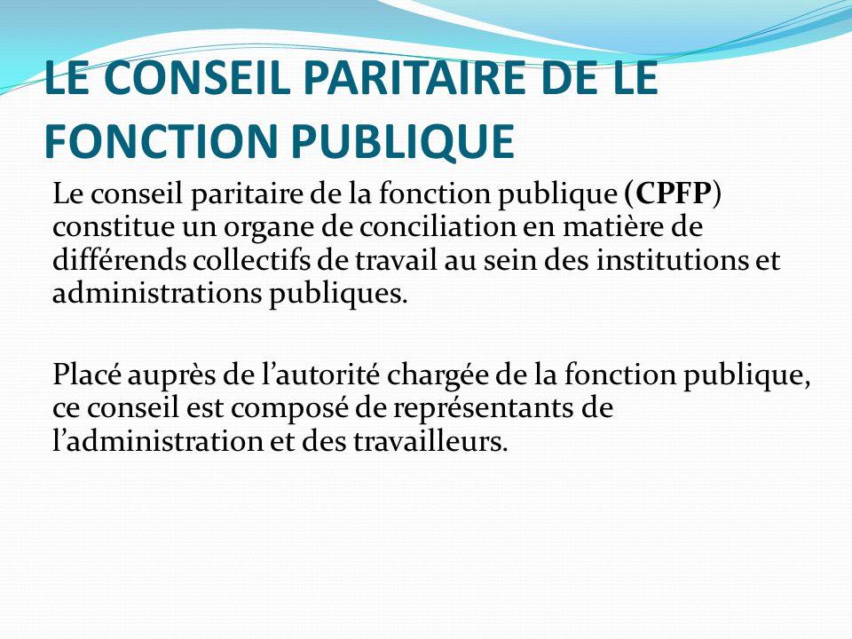 LE CONSEIL PARITAIRE DE LE FONCTION PUBLIQUE Le conseil paritaire de la fonction publique (CPFP) constitue un organe de conciliation en matière de différends collectifs de travail au sein des institutions et administrations publiques.
