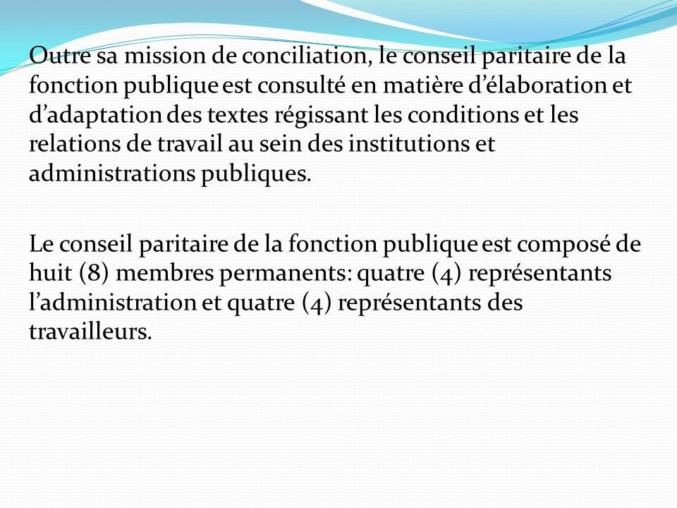 Outre sa mission de conciliation, le conseil paritaire de la fonction publique est consulté en matière d'élaboration et d'adaptation des textes régissant les conditions et les relations de travail au sein des institutions et administrations publiques.