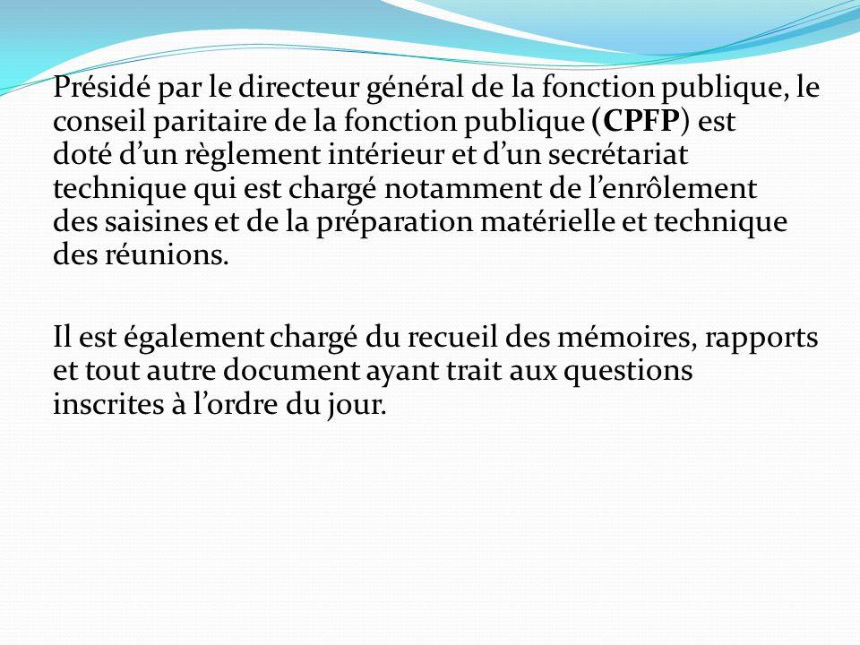 Présidé par le directeur général de la fonction publique, le conseil paritaire de la fonction publique (CPFP) est doté d'un règlement intérieur et d'u