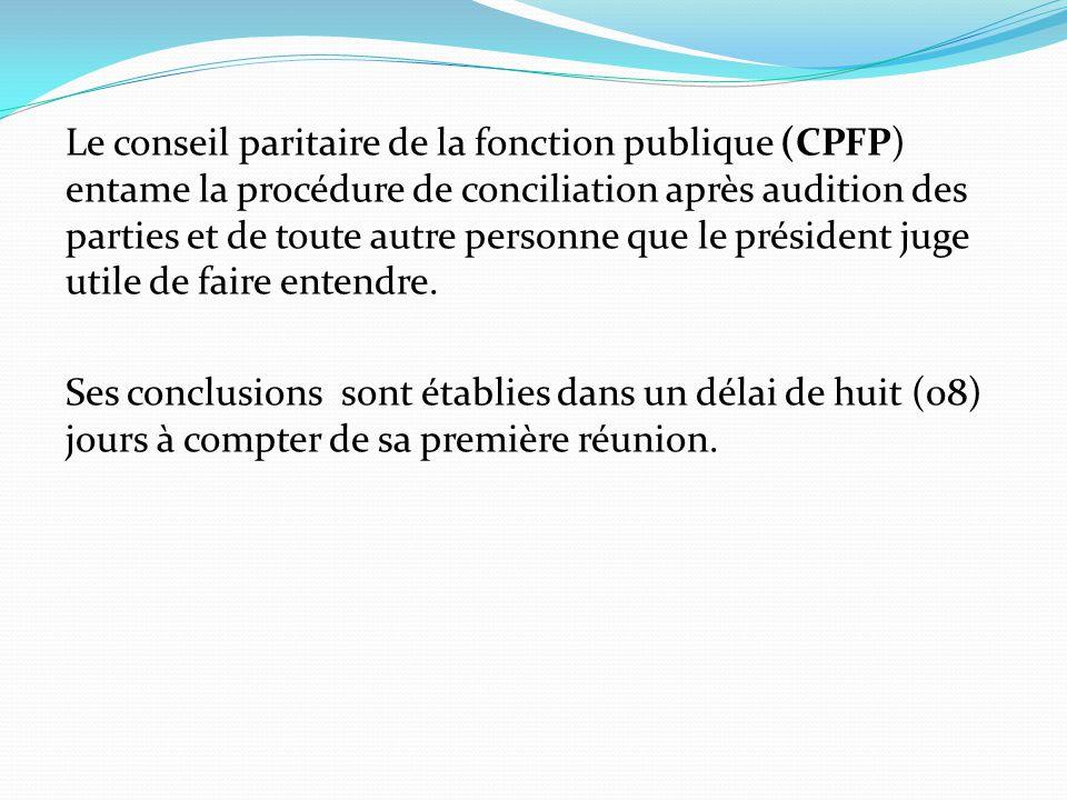 Le conseil paritaire de la fonction publique (CPFP) entame la procédure de conciliation après audition des parties et de toute autre personne que le p
