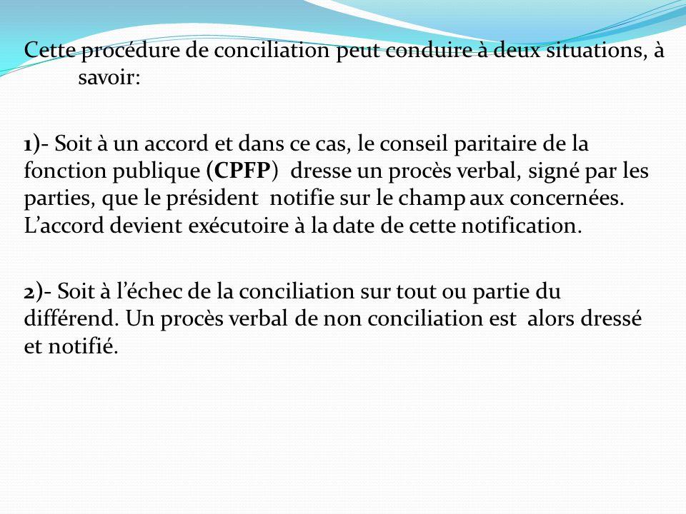 Cette procédure de conciliation peut conduire à deux situations, à savoir: 1)- Soit à un accord et dans ce cas, le conseil paritaire de la fonction pu