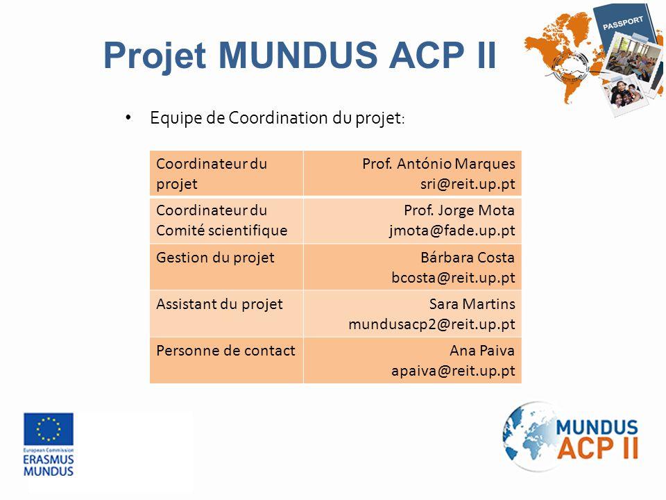 Equipe de Coordination du projet: Projet MUNDUS ACP II Coordinateur du projet Prof. António Marques sri@reit.up.pt Coordinateur du Comité scientifique