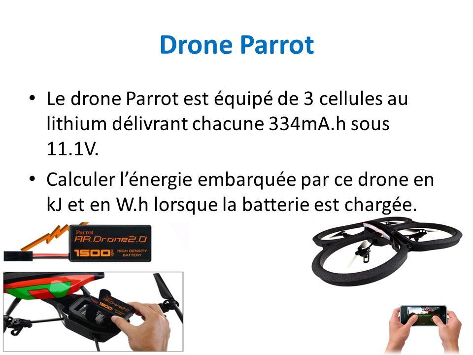 Drone Parrot Le drone Parrot est équipé de 3 cellules au lithium délivrant chacune 334mA.h sous 11.1V. Calculer l'énergie embarquée par ce drone en kJ