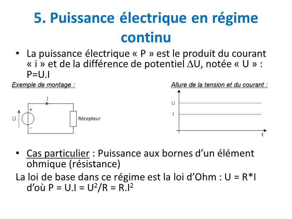 5. Puissance électrique en régime continu La puissance électrique « P » est le produit du courant « i » et de la différence de potentiel  U, notée «