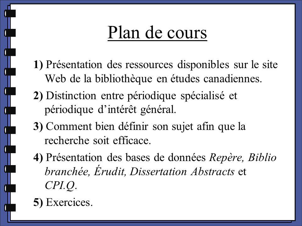 Plan de cours 1) Présentation des ressources disponibles sur le site Web de la bibliothèque en études canadiennes. 2) Distinction entre périodique spé