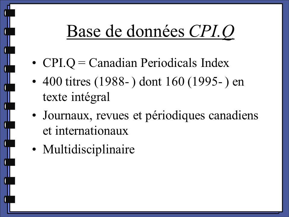 CPI.Q = Canadian Periodicals Index 400 titres (1988- ) dont 160 (1995- ) en texte intégral Journaux, revues et périodiques canadiens et internationaux