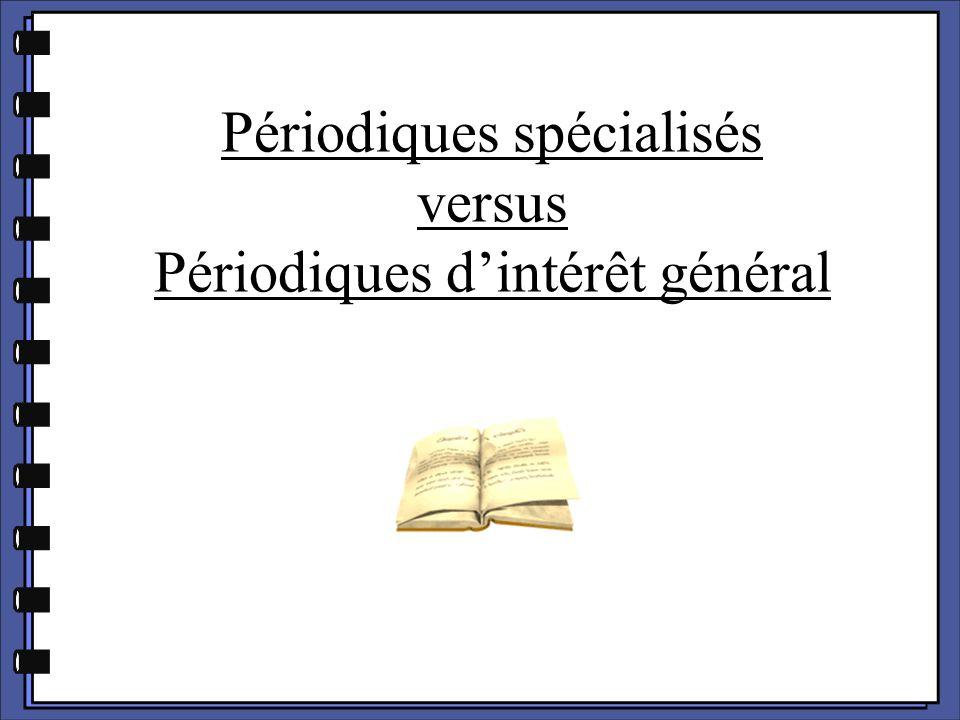 Périodiques spécialisés Périodiques d'intérêt général Objectif: diffuser des réflexions théoriques, des résultats de recherche.