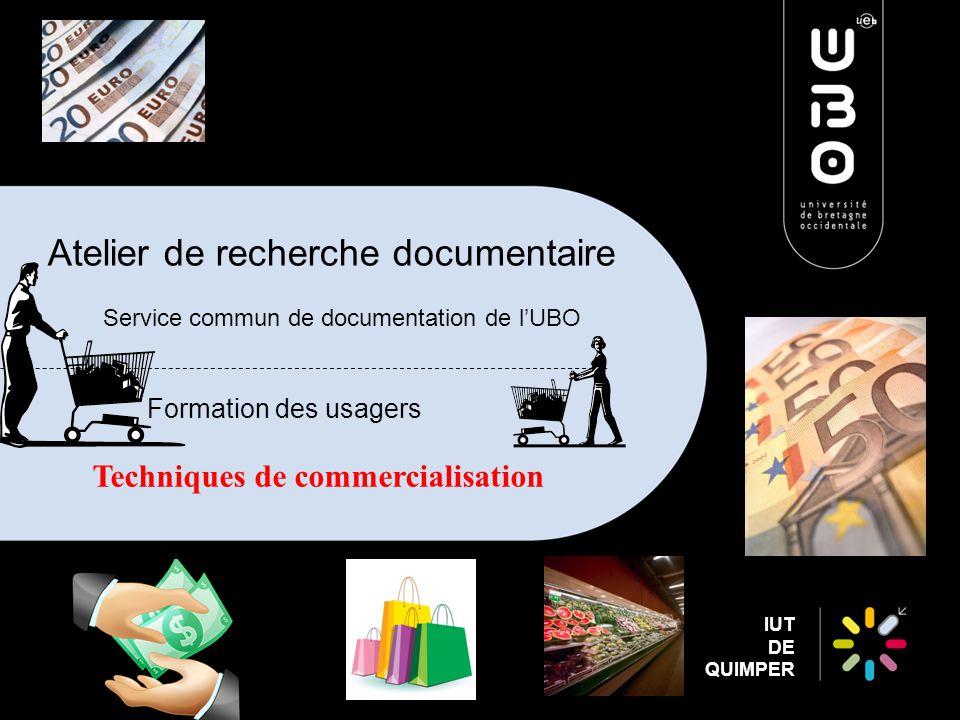 IUT DE QUIMPER Atelier de recherche documentaire Service commun de documentation de l'UBO Formation des usagers Techniques de commercialisation