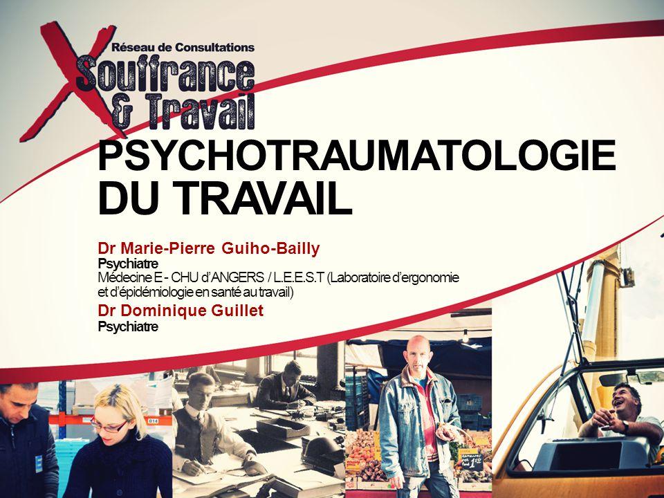 PSYCHOTRAUMATOLOGIE DU TRAVAIL Dr Marie-Pierre Guiho-Bailly Psychiatre Médecine E - CHU d' ANGERS / L.E.E.S.T (Laboratoire d'ergonomie et d'épidémiolo