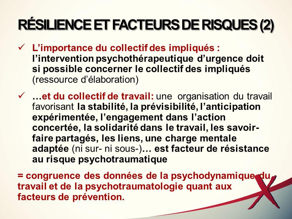 RÉSILIENCE ET FACTEURS DE RISQUES (2) L'importance du collectif des impliqués : l'intervention psychothérapeutique d'urgence doit si possible concerne