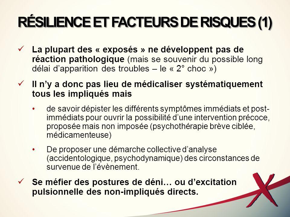 RÉSILIENCE ET FACTEURS DE RISQUES (1) La plupart des « exposés » ne développent pas de réaction pathologique (mais se souvenir du possible long délai