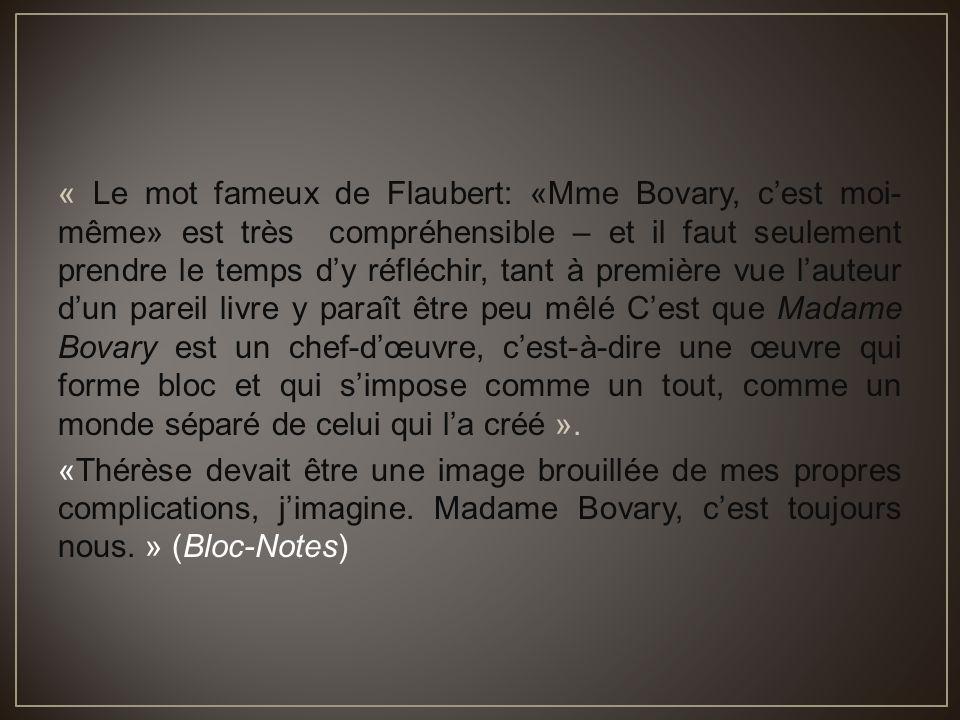 « Le mot fameux de Flaubert: «Mme Bovary, c'est moi- même» est très compréhensible – et il faut seulement prendre le temps d'y réfléchir, tant à prem