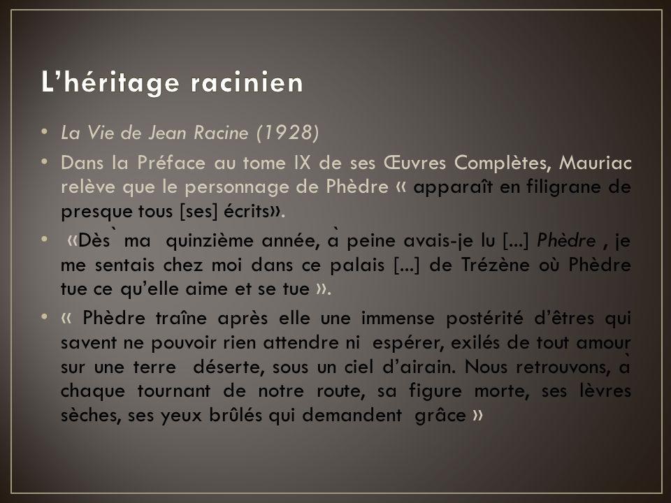 La Vie de Jean Racine (1928) Dans la Préface au tome IX de ses Œuvres Complètes, Mauriac relève que le personnage de Phèdre « apparaît en filigrane de