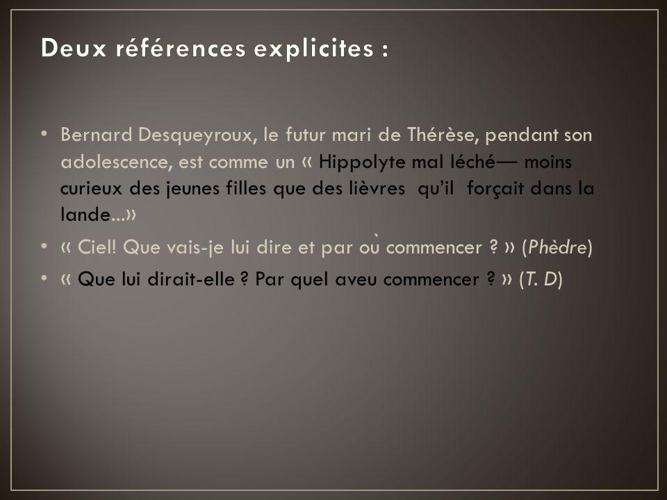 Bernard Desqueyroux, le futur mari de Thérèse, pendant son adolescence, est comme un « Hippolyte mal léché ― moins curieux des jeunes filles que des l