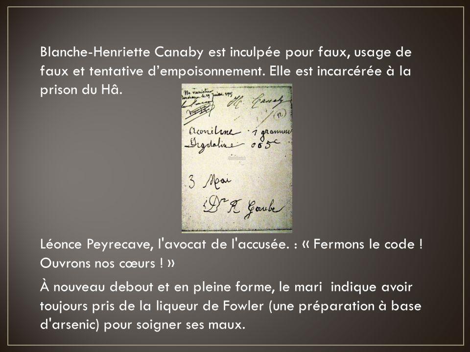 Blanche-Henriette Canaby est inculpée pour faux, usage de faux et tentative d'empoisonnement. Elle est incarcérée à la prison du Hâ. Léonce Peyrecave,