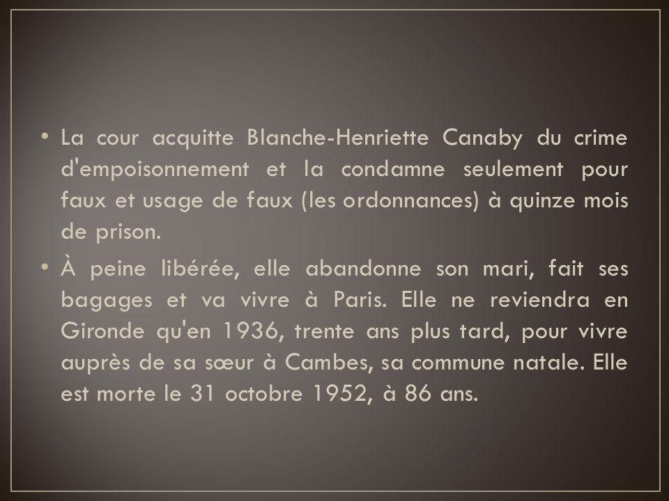La cour acquitte Blanche-Henriette Canaby du crime d'empoisonnement et la condamne seulement pour faux et usage de faux (les ordonnances) à quinze moi