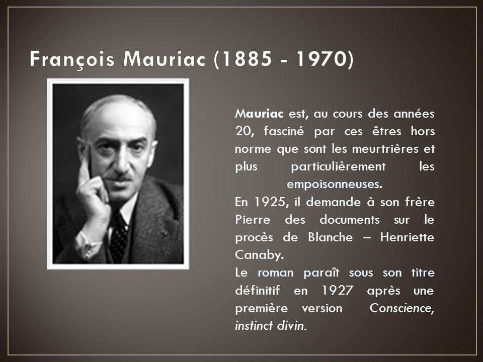 Mauriac est, au cours des années 20, fasciné par ces êtres hors norme que sont les meurtrières et plus particulièrement les empoisonneuses. En 1925, i