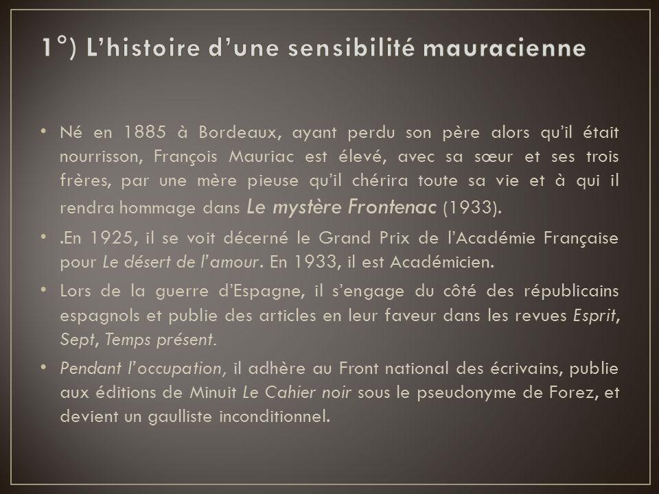 Né en 1885 à Bordeaux, ayant perdu son père alors qu'il était nourrisson, François Mauriac est élevé, avec sa sœur et ses trois frères, par une mère p