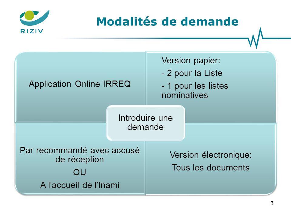 Modalités de demande Application Online IRREQ Version papier: - 2 pour la Liste - 1 pour les listes nominatives Par recommandé avec accusé de réception OU A l'accueil de l'Inami Version électronique: Tous les documents Introduire une demande 3