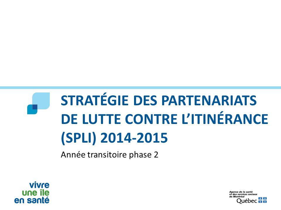 STRATÉGIE DES PARTENARIATS DE LUTTE CONTRE L'ITINÉRANCE (SPLI) 2014-2015 Année transitoire phase 2