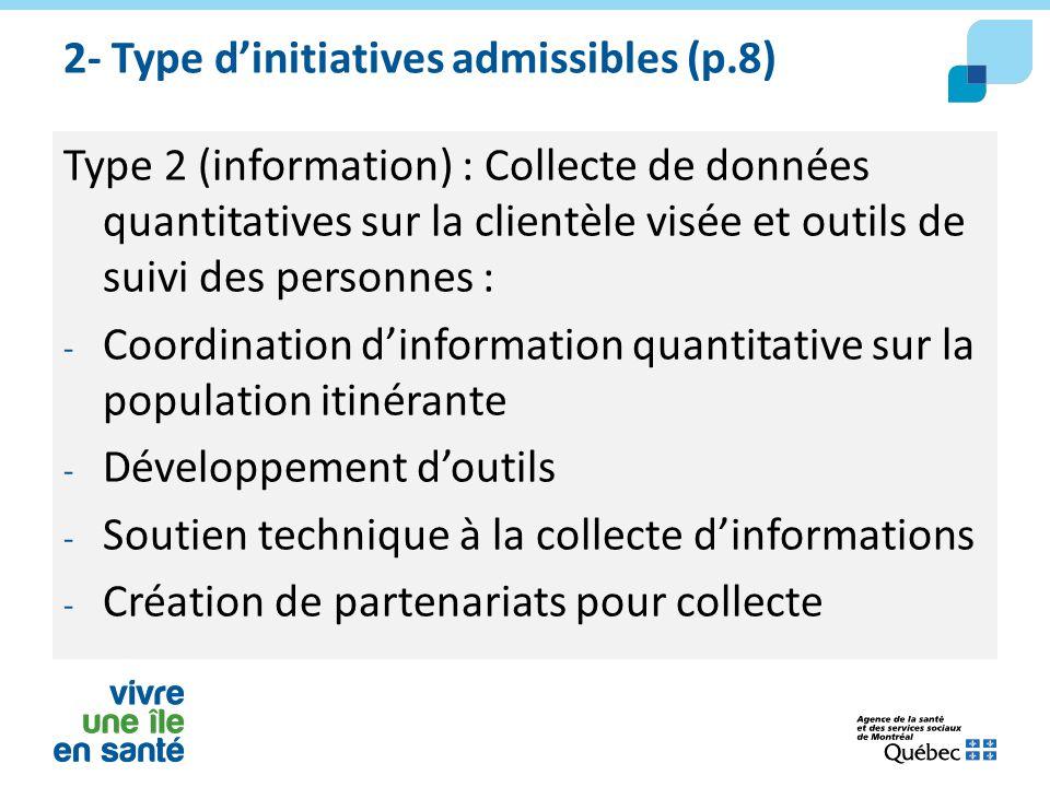 2- Type d'initiatives admissibles (p.8) Type 2 (information) : Collecte de données quantitatives sur la clientèle visée et outils de suivi des personn
