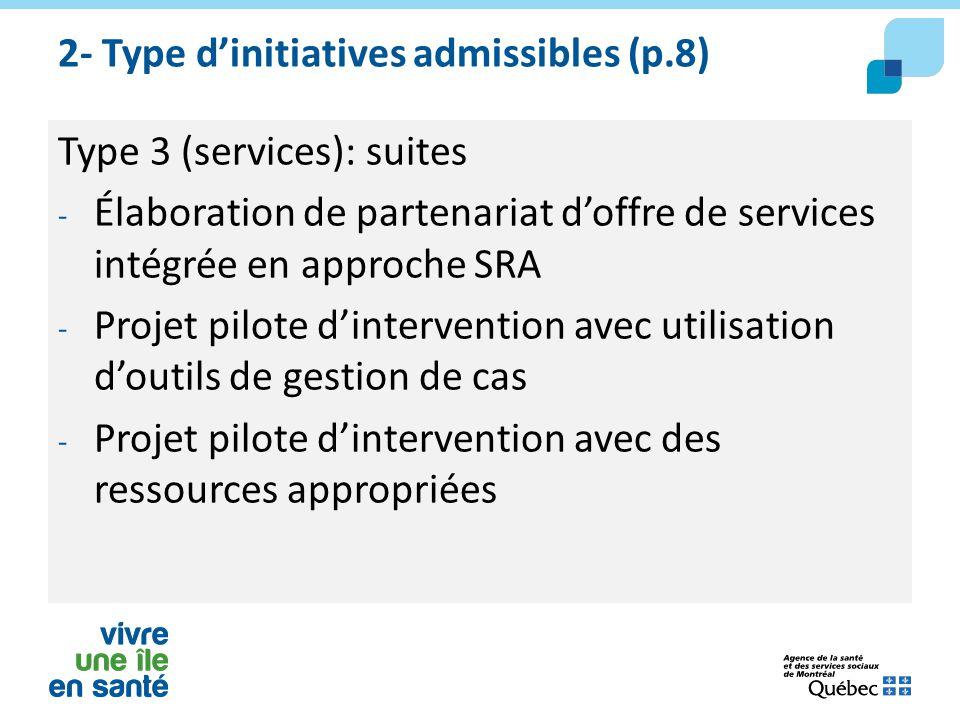 2- Type d'initiatives admissibles (p.8) Type 3 (services): suites - Élaboration de partenariat d'offre de services intégrée en approche SRA - Projet p