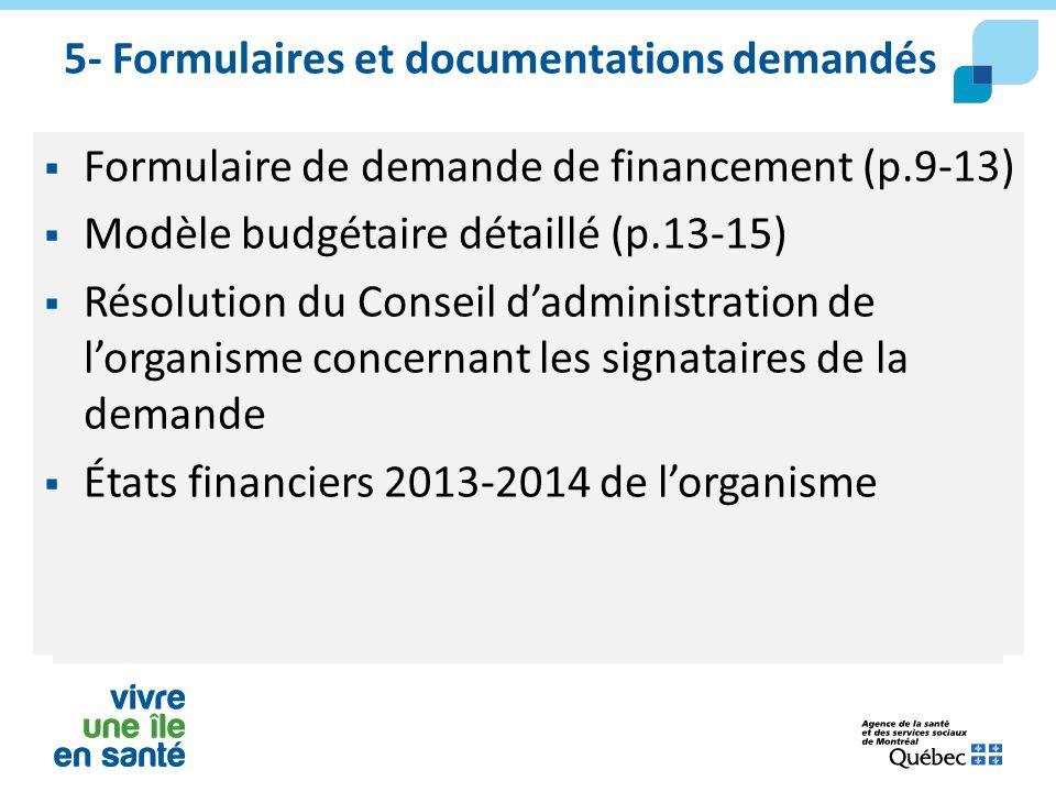 5- Formulaires et documentations demandés  Formulaire de demande de financement (p.9-13)  Modèle budgétaire détaillé (p.13-15)  Résolution du Conse