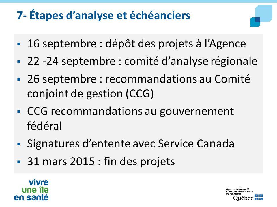 7- Étapes d'analyse et échéanciers  16 septembre : dépôt des projets à l'Agence  22 -24 septembre : comité d'analyse régionale  26 septembre : reco