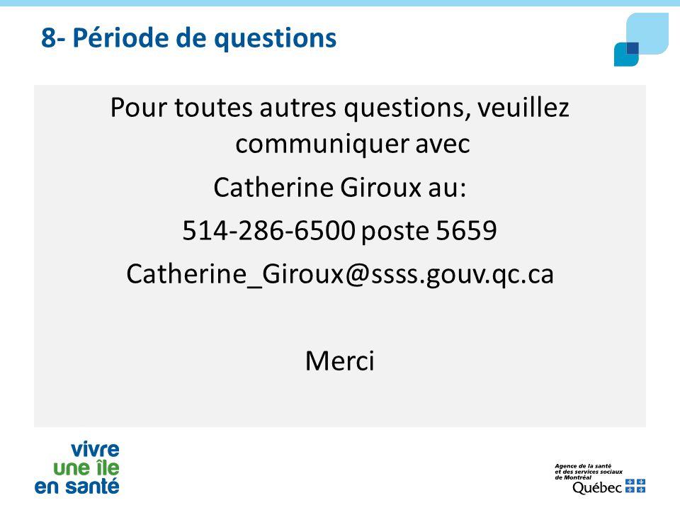 8- Période de questions Pour toutes autres questions, veuillez communiquer avec Catherine Giroux au: 514-286-6500 poste 5659 Catherine_Giroux@ssss.gou
