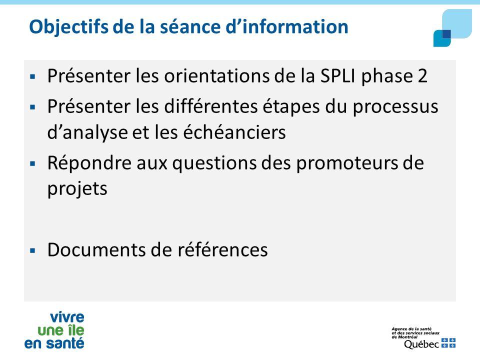 Objectifs de la séance d'information  Présenter les orientations de la SPLI phase 2  Présenter les différentes étapes du processus d'analyse et les