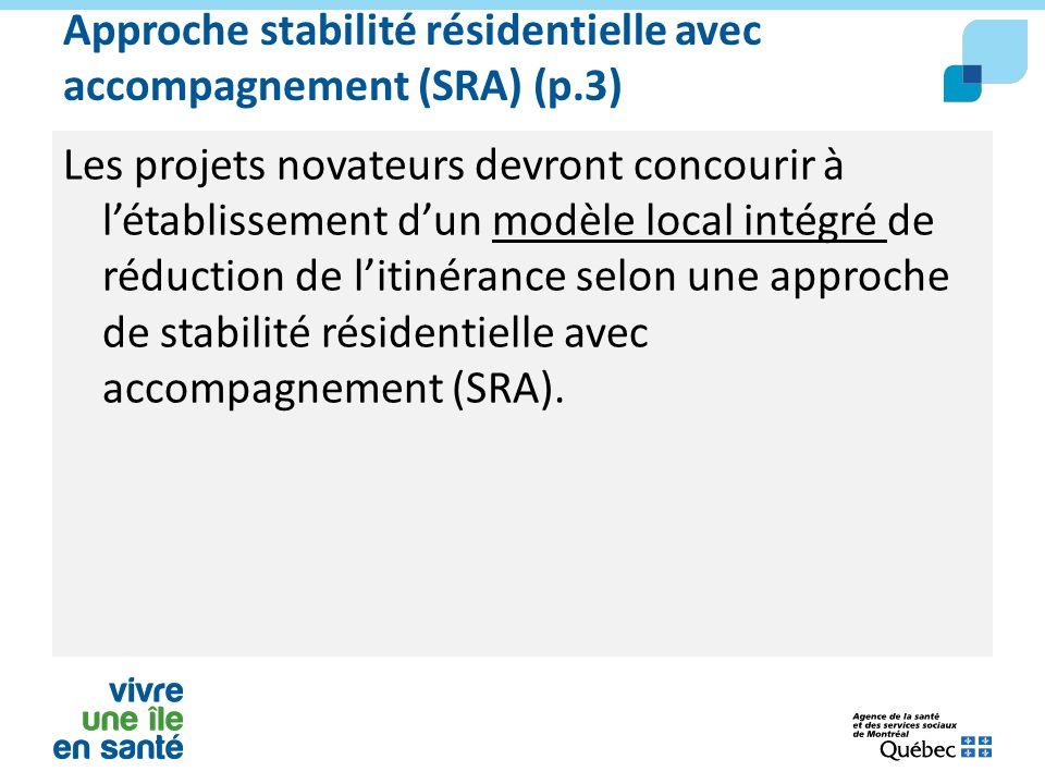 Approche stabilité résidentielle avec accompagnement (SRA) (p.3) Les projets novateurs devront concourir à l'établissement d'un modèle local intégré d