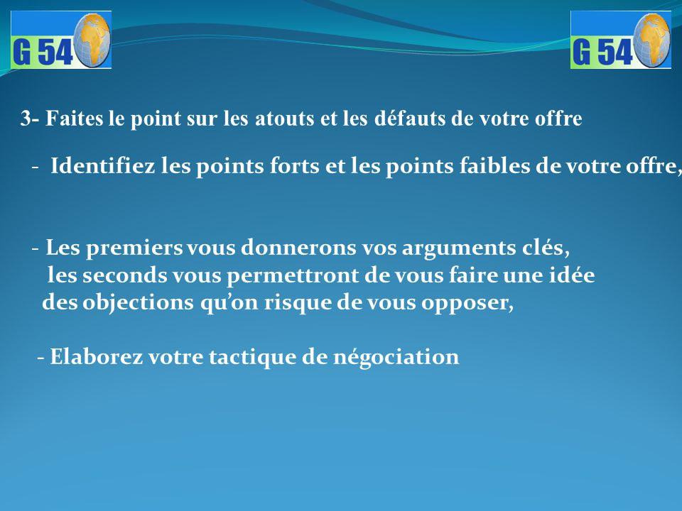 3- Faites le point sur les atouts et les défauts de votre offre - Identifiez les points forts et les points faibles de votre offre, - Les premiers vou