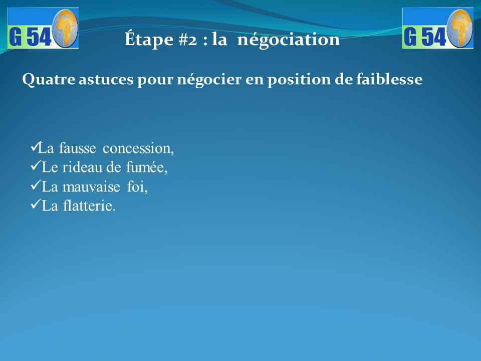 Quatre astuces pour négocier en position de faiblesse La fausse concession, Le rideau de fumée, La mauvaise foi, La flatterie. Étape #2 : la négociati