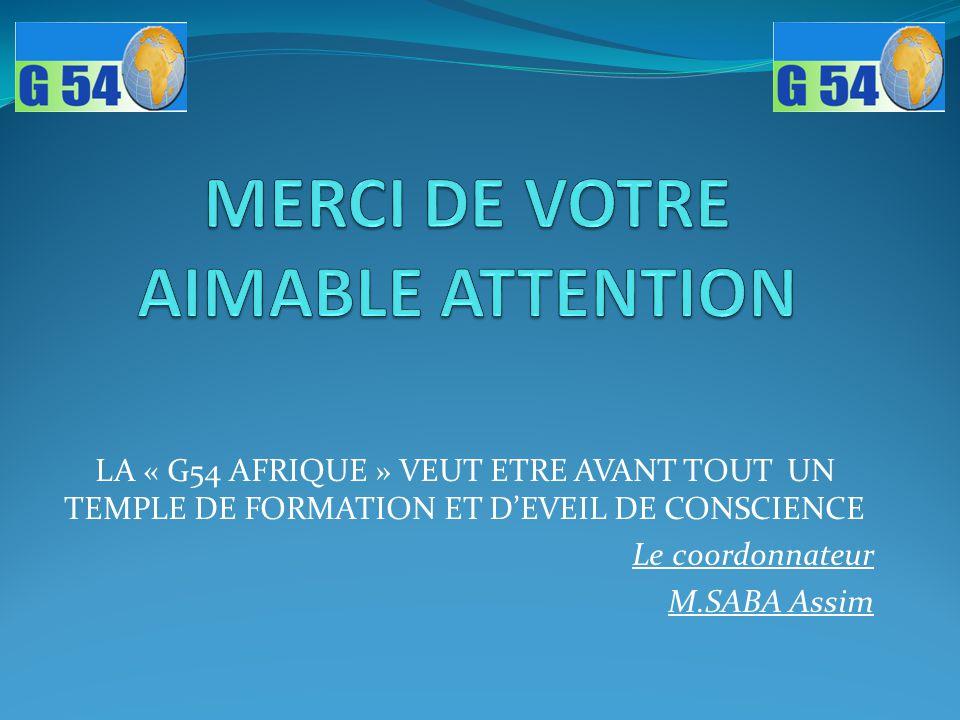 LA « G54 AFRIQUE » VEUT ETRE AVANT TOUT UN TEMPLE DE FORMATION ET D'EVEIL DE CONSCIENCE Le coordonnateur M.SABA Assim