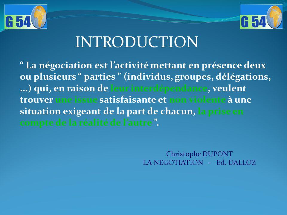 """INTRODUCTION """" La négociation est l'activité mettant en présence deux ou plusieurs """" parties """" (individus, groupes, délégations,...) qui, en raison de"""