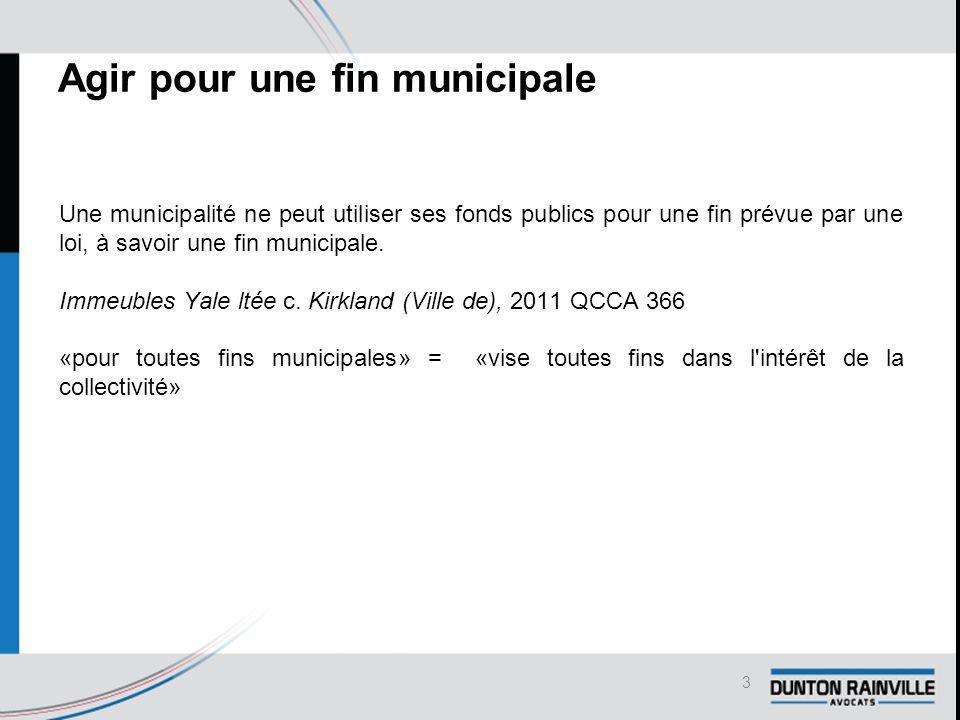Agir pour une fin municipale Une municipalité ne peut utiliser ses fonds publics pour une fin prévue par une loi, à savoir une fin municipale.
